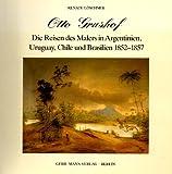 Otto Grashof. Die Reisen des Malers in Argentinien, Uruguay, Chile: Mit einer Dokumentensammlung -