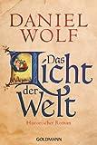 Das Licht der Welt: Historischer Roman von Daniel Wolf