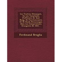 Les Traitres Demasques, Ou Les Turpitudes D'Officiers de Tout Rang, de Fonctionnaires Et de Hauts Personnages Dans Les Conspirations Orangistes de 1831...
