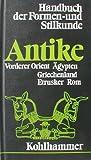 Handbuch der Formen- und Stilkunde: Antike - Vorderer Orient, Ägypten, Griechenland, Rom, Etrusker -
