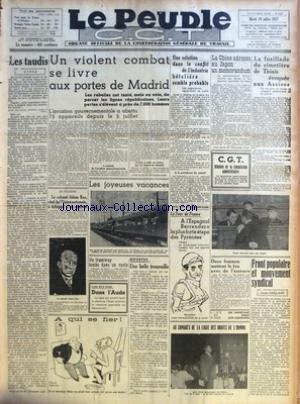 PEUPLE C.G.T. (LE) [No 6024] du 20/07/1937 - LES TAUDIS PAR CIVIS - UN VIOLENT COMBAT SE LIVRE AUX PORTES DE MADRID EN POLOGNE - LE COLONEL ADAM KOC, CHEF DE L'UNION NATIONALE, A ECHAPPE A UN ATTENTAT - LES JOYEUSES VACANCES - UN TRAMWAY TOMBE DANS UN RAVIN - DANS L'AUDE RIPOSTES - UNE BELLE TROUVAILLE - UNE SOLUTION DANS LE CONFLIT DE L'INDUSTRIE HOTELIERE SEMBLE PROBABLE - A L'ESPAGNOL BERRENDERO LA PLUS FORTE ETAPE DES PYRENEES - AU CONGRES DE LA LIGUE DES DROITS DE L'HOMME - LA CHINE ADRE