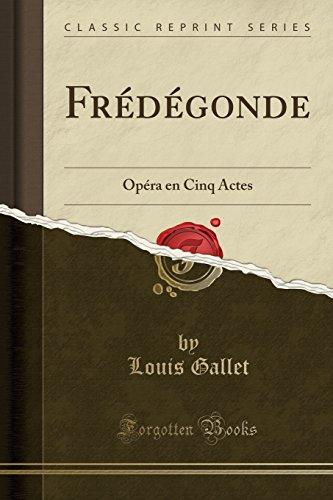 fredegonde-opera-en-cinq-actes-classic-reprint