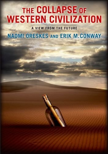 The Collapse of Western Civilization: A View from the Future by Oreskes, Naomi, Conway, Erik M. (July 18, 2014) Paperback