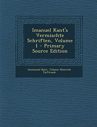 Imanuel Kant's Vermischte Schriften, Volume 1 - Primary Source Edition