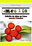 Ácido Films: Edición de video en Linux usando Kdenlive (Spanish Edition)