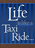 Life is Like a Taxi Ride