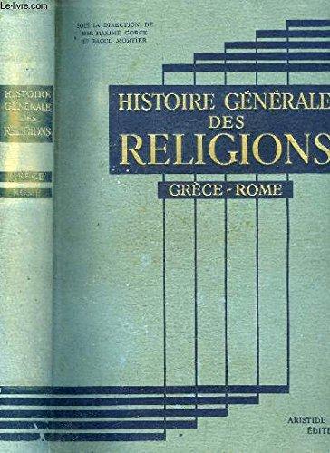 Histoire générale des religions publiée sous la direction de maxime gorce et raoul mortier : la grèce - rome, par Maxime Gorce