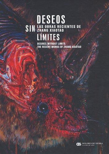 Deseos Sin Limites/Desires Without Limits: Las Obras Recientes De Zhang Xiaotao/the Recent Works of Zhang Xiaotao