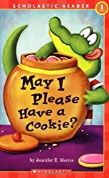 May I Please Have a Cookie? (Scholastic Readers, Level 1) by Morris, Jennifer, Morris, Jennifer E. (2005) Paperback