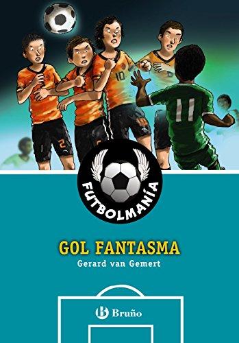 FUTBOLMANÍA. Gol fantasma (Castellano - A Partir De 10 Años - Personajes Y Series - Futbolmanía) por Gerard Van Gemert