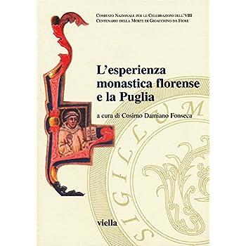 L'esperienza Monastica Florense E La Puglia. Atti Del Secondo Convegno Internazionale Di Studio (Bari-Laterza-Matera, 20-22 Maggio 2005). Ediz. Illustrata