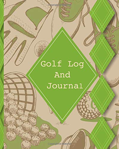 Golf Log And Journal: For Executives To Track Rounds, Courses, Performance And Stats To Improve Game And Handicap