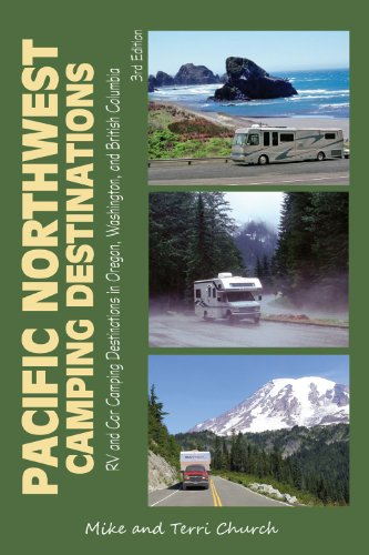 Pacific Northwest Camping Destinations: RV and Car Camping Destinations in Oregon, Washington, and British Columbia (Pacific Northwest Camping Destinations: RV & Car Camping Destination) - Rv Und Ca