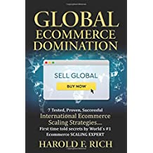GLOBAL ECOMMERCE DOMINATION: 7 Tested, Proven, Successful International Ecommerce Scaling Strategies.... First time told secrets by World ́s #1 Ecommerce SCALING EXPERT