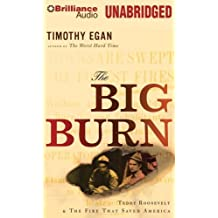 The Big Burn: Teddy Roosevelt & the Fire That Saved America by Timothy Egan (2009-10-19)
