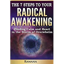 The 7 Steps to Your Radical Awakening: Finding the Calm in the Storm of Overwhelm. (English Edition)