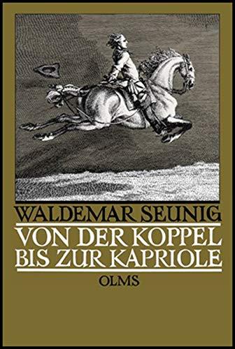 Von der Koppel bis zur Kapriole: Die Ausbildung des Reitpferdes. Mit einem Vorwort zur Neuauflage von Georg W. Seunig. (Documenta Hippologica)