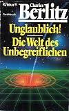 Unglaublich. / Die Welt des Unbegreiflichen - Charles Berlitz