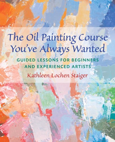 The Oil Painting Course You've Always Wanted: Guided Lessons for Beginners and Experienced Artists (English Edition) por Kathleen Staiger