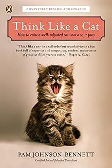 Think Like a Cat: How to Raise a Well-Adjusted Cat--Not a Sour Puss par [Johnson-Bennett, Pam]