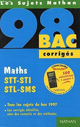 Maths, STT-STI-STL-SMS : [tous les sujets du bac 1997], corrigés par Michel Poncy