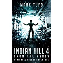 Indian Hill 4: From The Ashes: A Michael Talbot Adventure