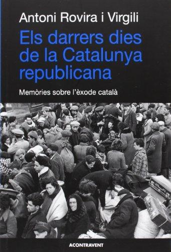 Els Darrers Dies De La Catalunya Republicana (Abans d´ara)