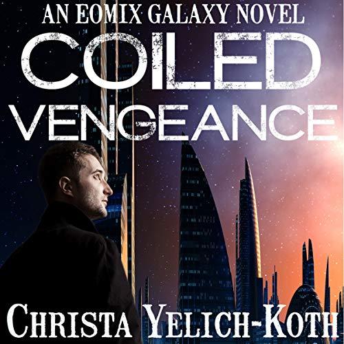 Coiled Vengeance: An Eomix Galaxy Novel Coiled Audio