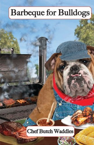 Barbeque for Bulldogs: Gourmet Recipes for Dogs & Dog Lovers (Cookbooks from The Canine Cuisine Team) (Tiere Bbq)