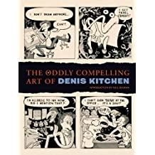 The Oddly Compelling Art of Denis Kitchen by Charles Brownstein (2010-06-29)