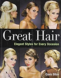 Great Hair: Elegant Styles for Every Occasion by Davis Biton (2007-11-01)