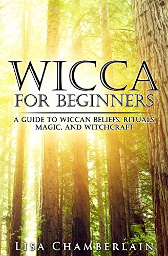 Wicca for Beginners: A Guide to Wiccan Beliefs, Rituals, Magic, and Witchcraft por Lisa Chamberlain