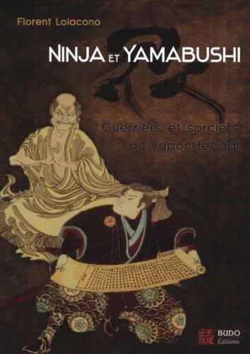 Ninja et Yamabushi : Guerriers et sorciers du Japon féodal par Florent Loiacono