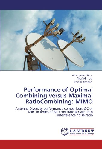 Performance of Optimal Combining versus Maximal RatioCombining: MIMO: Antenna Diversity performance comparison; OC or MRC in terms of Bit Error Rate & Carrier to interference noise ratio -