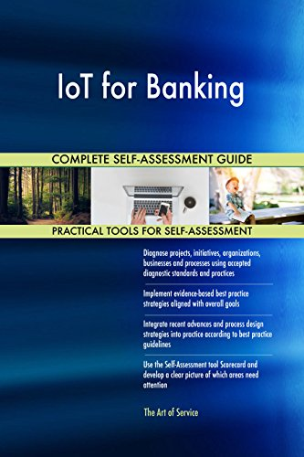 IoT for Banking All-Inclusive Self-Assessment - More than 660 Success Criteria, Instant Visual Insights, Comprehensive Spreadsheet Dashboard, Auto-Prioritized for Quick Results