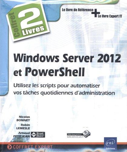 Windows Server 2012 et PowerShell - Coffret de 2 livres : Utilisez les scripts pour automatiser vos tâches quotidiennes d'administration