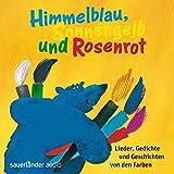 Himmelblau, Sonnengelb und Rosenrot: Lieder, Gedichte und Geschichten von den Farben