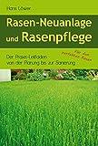 Rasen-Neuanlage und Rasenpflege: Der Praxis-Leitfaden von der Planung bis zur Sanierung