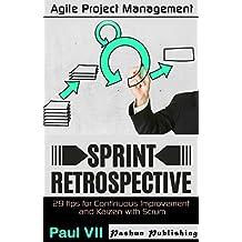 Agile Retrospectives: Sprint Retrospective: 29 tips for continuous improvement with Scrum (agile retrospectives, agile software development, agile scrum. scrum master, scrum, agile development)