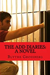 The ADD Diaries: A Novel About One Boy's Journey with ADHD