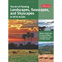 The Art of Painting Landscapes, Seascapes, and Skyscapes in Oil & Acrylic: Discover simple step-by-step techniques for painting an array of outdoor scenes by Martin Clarke (2012-08-01)