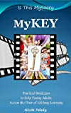 MyKEY: Practical Strategies to Help Young Adults Access the Door of Lifelong Learning (Is This MyStory Book 1) (English Edition)