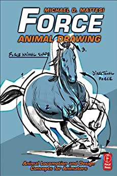 Force: Animal Drawing: Animal locomotion and design concepts for animators (Force Drawing Series) by [Mattesi, Michael D.]