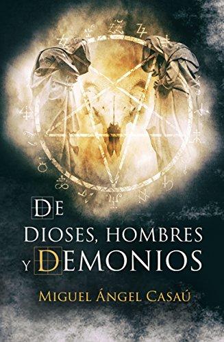De dioses, hombres y demonios: la novela más adictiva del año. (Spanish Edition)
