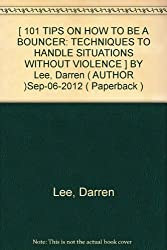 [ 101 TIPS ON HOW TO BE A BOUNCER: TECHNIQUES TO HANDLE SITUATIONS WITHOUT VIOLENCE ] BY Lee, Darren ( AUTHOR )Sep-06-2012 ( Paperback )