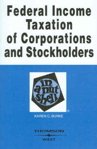 Federal Income Taxation of Corporations & Stockholders in a Nutshell (In a Nutshell (West Publishing)) 6th by Karen C. Burke (2007) Paperback