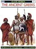 The Ancient Greeks : Armies of Classical Greece 5th and 4th Centuries Bc (Elite Series, No 7)
