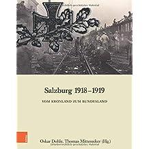 Salzburg 1918-1919: Vom Kronland zum Bundesland (Schriftenreihe des Forschungsinstitutes für politisch-historische Studien der Dr.-Wilfried-Haslauer-Bibliothek, Band 68)