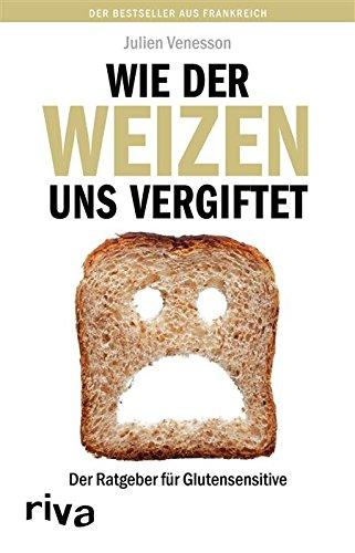Buchseite und Rezensionen zu 'Wie der Weizen uns vergiftet: Der Ratgeber für Glutensensitive' von Julien Venesson