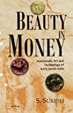 Beauty in Money: Numismatic Art & Technology of Early South India -- Up to & Including the Pallava Period